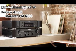 [AudioHaNoiTV] Số 35: Review Ampli Marantz PM 6006