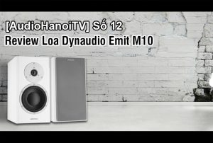 [AudioHanoiTV] Số 12: Review Loa Dynaudio Emit M10