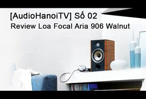 [AudioHaNoiTV] Số 02: Review Loa Focal Aria 906