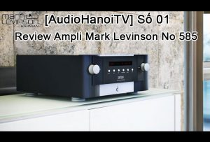 [AudioHaNoiTV] Số 01: Review Ampli Mark Levinson No 585