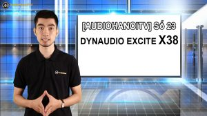 [AudioHanoiTV] Số 23: Review Loa Dynaudio Excite X38