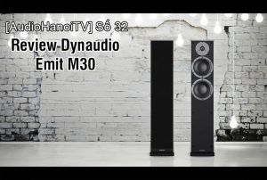 [AudiohanoiTV] Số 32: Review Loa Dynaudio Emit M30